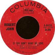 Robert John - If You Don't Want My Love / Don't
