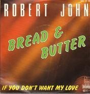 Robert John - Bread And Butter / If You Don't Want My Love