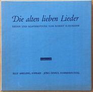 Schumann - Die Alten Lieben Lieder (Lieder Und Klavierstücke)