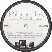 Roberta Flack Featuring Donny Hathaway - Don't Make Me Wait (Too Long)
