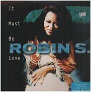 Robin S. - It Must Be Love