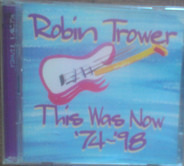 Robin Trower - This Was Now '74-'98
