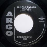 Rod Bernard - This Should Go On Forever / Pardon, Mr. Gordon