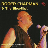 Roger Chapman & The Shortlist - Chappo: The Loft Tapes Volume 3 - London Dingwalls 15.4.1996
