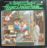 Roger Dollarhide - The Righteous Rock Of Roger Dollarhide