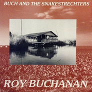 Roy Buchanan - Buch And The Snakestretchers