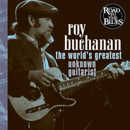 Roy Buchanan - The World's Greatest Unknown Guitarist