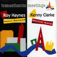 Roy Haynes / Henri Renaud & Kenny Clarke / Martial Solal - Transatlantic Meetings