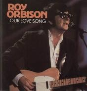 Roy Orbison - Our Love Song