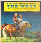 Roy Rogers And Dale Evans With The Ranch Hands - A Child's Introduction To The West