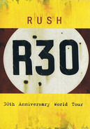 Rush - R30 - 30th Anniversary World Tour