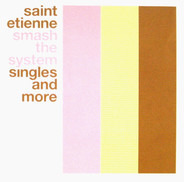 Saint Etienne - Smash The System (Singles And More)