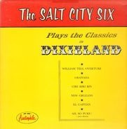 Salt City Six - Salt City Six Plays the Classics in Dixieland