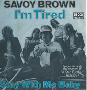 Savoy Brown - I'm Tired / Stay With Me Baby