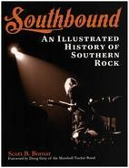 Scott B. Bomar - Southbound: An Illustrated History of Southern Rock