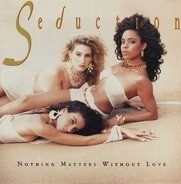 Seduction - Nothing Matters Without Love