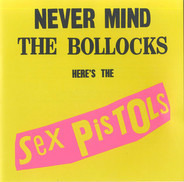 Sex Pistols - Never Mind the Bollocks Here's the Sex Pistols