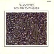 Shadowfax - Too Far to Whisper
