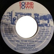 Shirley Brown - This Use To Be Your House
