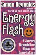 Simon Reynolds - Energy Flash: A Journey Through Rave Music and Dance Culture