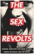 Simon Reynolds - The Sex Revolts: Gender, Rebellion & Rock n'Roll: Gender, Rebellion and Rock 'n' Roll