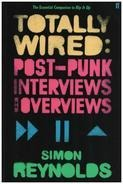 Simon Reynolds - Totally Wired: Postpunk Interviews and Overviews