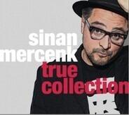 Sinan Mercenk - True Collection