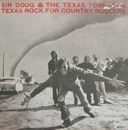 Sir Doug & The Texas Tornados - Texas Rock For Country Rollers