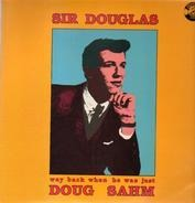 Sir Douglas - Way Back When He Was Just Doug Sahm