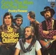 Sir Douglas Quintet - Catch The Man On The Rise / Pretty Flower