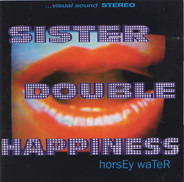 Sister Double Happiness - Horsey Water
