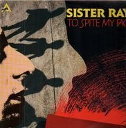 Sister Ray - To Spite My Face