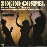 Sister Rosetta Tharpe, The Gospel Tabernacle Choir And Players - Negro Gospel