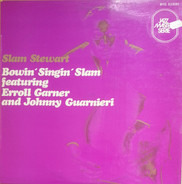 Slam Stewart Featuring Erroll Garner And Johnny Guarnieri - Bowin' Singin' Slam