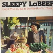 Sleepy LaBeef - It Ain't What You Eat It's The Way How You Chew It