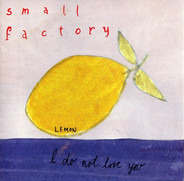 Small Factory - I Do Not Love You