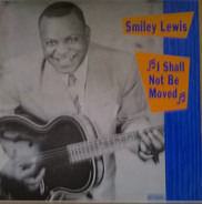 Smiley Lewis - I SHALL NOT BE MOVED