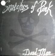 Snatches Of Pink - Dead Men