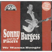 Sonny burgess and the pacers - we wanna boogie