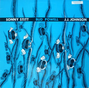 Sonny Stitt / Bud Powell / J.J. Johnson - Sonny Stitt / Bud Powell / J.J. Johnson