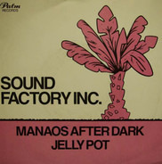 Sound Factory Inc. - Manaos After Dark / Jelly Pot