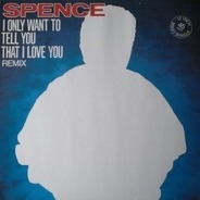 Spence - I Only Want To Tell You That I Love You (Remix)