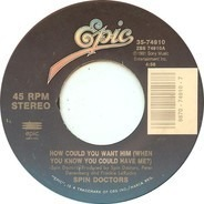 Spin Doctors - How Could You Want Him (When You Know You Could Have Me?) / Hard To Exist