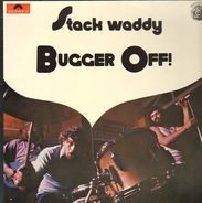 Stack Waddy - Bugger Off!