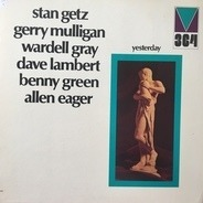 Stan Getz , Gerry Mulligan , Wardell Gray , Dave Lambert , Bennie Green , Allen Eager - Yesterday