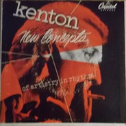 Stan Kenton And His Orchestra - New Concepts of Artistry in Rhythm