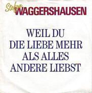 Stefan Waggershausen - Weil Du Die Liebe Mehr Als Alles Andere Liebst