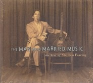 Stephen Fearing - The Man Who Married Music: The Best Of...