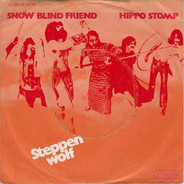 Steppenwolf - Snow Blind Friend / Hippo Stomp