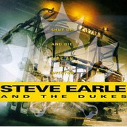 Steve Earle & The Dukes - Shut Up and Die Like an Aviator